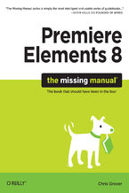 Okładka książki Premiere Elements 8: The Missing Manual. The Missing Manual
