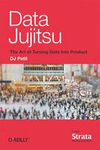 Okładka książki Data Jujitsu: The Art of Turning Data into Product