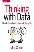 Okładka książki Thinking with Data. How to Turn Information into Insights