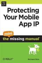 Okładka książki Protecting Your Mobile App IP: The Mini Missing Manual