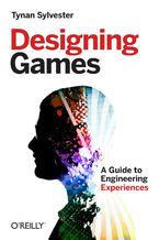Okładka książki Designing Games. A Guide to Engineering Experiences