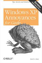 Okładka książki Windows XP Annoyances for Geeks. Tips, Secrets and Solutions. 2nd Edition