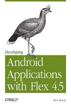 Developing Android Applications with Flex 4.5. Building Android Applications with ActionScript