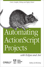 Okładka książki Automating ActionScript Projects with Eclipse and Ant. Code, Compile, Debug and Deploy Faster