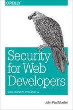 Okładka książki Security for Web Developers. Using JavaScript, HTML, and CSS