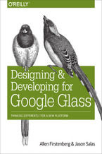 Okładka książki Designing and Developing for Google Glass. Thinking Differently for a New Platform