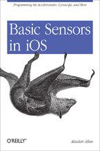 Okładka książki Basic Sensors in iOS. Programming the Accelerometer, Gyroscope, and More