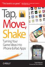 Okładka książki Tap, Move, Shake. Turning Your Game Ideas into iPhone & iPad Apps