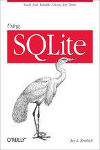 Okładka książki Using SQLite. Small. Fast. Reliable. Choose Any Three