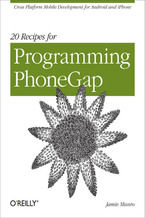 20 Recipes for Programming PhoneGap. Cross-Platform Mobile Development for Android and iPhone