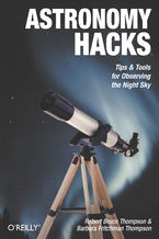 Okładka książki Astronomy Hacks. Tips and Tools for Observing the Night Sky