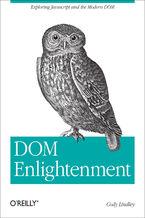 Okładka książki DOM Enlightenment. Exploring JavaScript and the Modern DOM