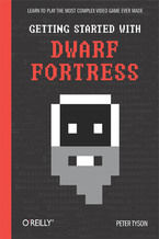 Okładka książki Getting Started with Dwarf Fortress. Learn to play the most complex video game ever made