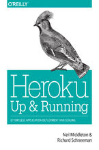 Heroku: Up and Running. Effortless Application Deployment and Scaling