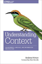 Okładka książki Understanding Context. Environment, Language, and Information Architecture