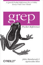 Okładka książki grep Pocket Reference. A Quick Pocket Reference for a Utility Every Unix User Needs