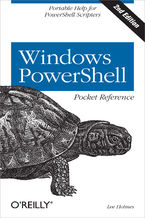 Windows PowerShell Pocket Reference. Portable Help for PowerShell Scripters. 2nd Edition
