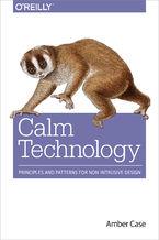 Okładka książki Calm Technology. Principles and Patterns for Non-Intrusive Design