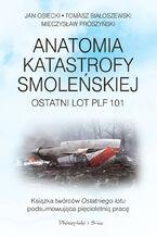 Anatomia katastrofy smoleńskiej. Ostatni lot PLF 101