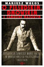 O Piłsudskim, Dmowskim i zamachu majowym. Dyplomacja sowiecka wobec Polski w okresie kryzysu politycznego 1925-1926