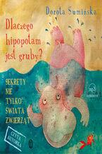 Dlaczego hipopotam jest gruby?. Sekrety nie tylko świata zwierząt