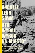 Kto wydał wyrok na miasto?. Plany operacyjne ZWZ AK (1940-1944) i sposoby ich realizacji