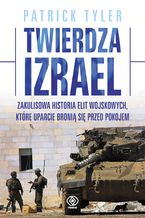Twierdza Izrael. Zakulisowa historia elit wojskowych, które uparcie bronią się przed pokojem