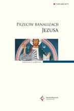 Przeciw banalizacji Jezusa
