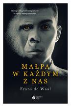 Małpa w każdym z nas. Dlaczego seks, przemoc i życzliwość są częścią natury człowieka?