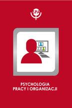 Psychologiczne i moralne uwarunkowania ocen etycznych oraz intencji sprawcy przemocy w relacjach interpersonalnych w organizacji