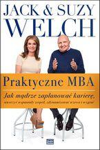 Praktyczne MBA  Jak mądrze zaplanować karierę, stworzyć wspaniały zespół, zdynamizować wzrost i wygrać