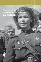 Okładka książki/ebooka Wojna nie ma w sobie nic z kobiety