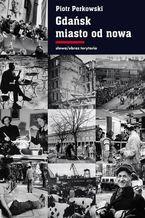 Gdańsk - miasto od nowa. Kształtowanie społeczeństwa i warunki bytowe w latach 1945 - 1970