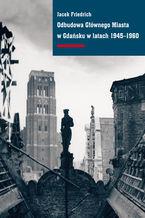 Odbudowa Głównego Miasta w Gdańsku w latach 1945-1960