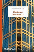 (Bartoszu, Bartoszu...)
