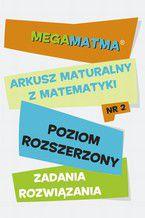 Okładka książki Matematyka-Arkusz maturalny. MegaMatma nr 2. Poziom rozszerzony. Zadania z rozwiązaniami