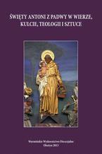 Święty Antoni z Padwy w wierze, kulcie, teologii i sztuce. Perspektywa regionalna i uniwersalna