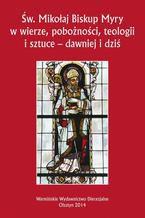 Św. Mikołaj Biskup Myry w wierze, pobożności, teologii i sztuce - dawniej i dziś. Perspektywa uniwersalna i regionalna