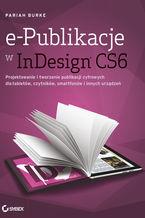 e-Publikacje w InDesign CS6. Projektowanie i tworzenie publikacji cyfrowych dla tabletów, czytników, smartfonów i innych urządzeń