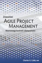 Zrozumieć Agile Project Management. Równowaga kontroli i elastyczności