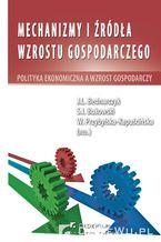 Mechanizmy i źródła wzrostu gospodarczego. Polityka ekonomiczna a wzrost gospodarczy