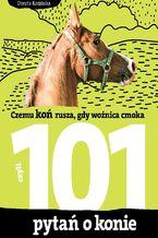 101 pytań o konie, czyli czemu koń rusza, gdy woźnica cmoka