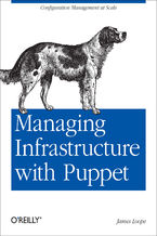 Okładka książki Managing Infrastructure with Puppet. Configuration Management at Scale