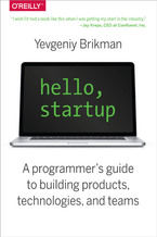 Hello, Startup. A Programmer's Guide to Building Products, Technologies, and Teams