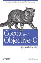 Okładka książki Cocoa and Objective-C: Up and Running. Foundations of Mac, iPhone, and iPad Programming