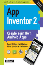 App Inventor 2. Create Your Own Android Apps. 2nd Edition