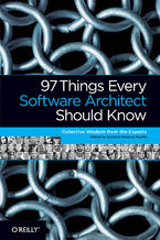 97 Things Every Software Architect Should Know. Collective Wisdom from the Experts