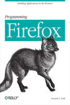 Programming Firefox. Building Rich Internet Applications with XUL
