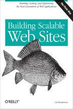Okładka książki Building Scalable Web Sites. Building, Scaling, and Optimizing the Next Generation of Web Applications
