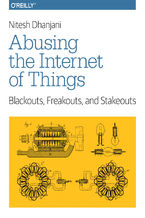 Abusing the Internet of Things. Blackouts, Freakouts, and Stakeouts